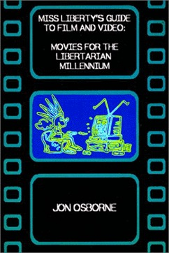 Miss Liberty's Guide To Film And Video: Movies For The Libertarian Millennium