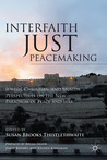 Interfaith Just Peacemaking: Jewish, Christian, and Muslim Perspectives on the New Paradigm of Peace and War