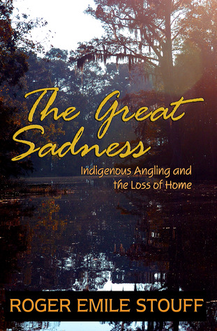 The Great Sadness: Indigenous Angling and the Loss of Home