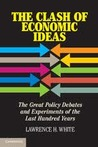 The Clash of Economic Ideas by Lawrence H. White