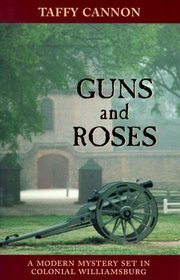 Guns and Roses: A Modern Mystery Set in Colonial Willamsburg