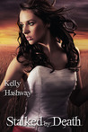 Stalked by Death by Kelly Hashway