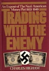 Trading With The Enemy: An Exposé Of The Nazi American Money Plot, 1933 1949