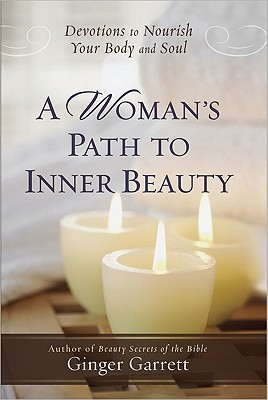 A Woman's Path to Inner Beauty: Devotions to Nourish Your Body and Soul