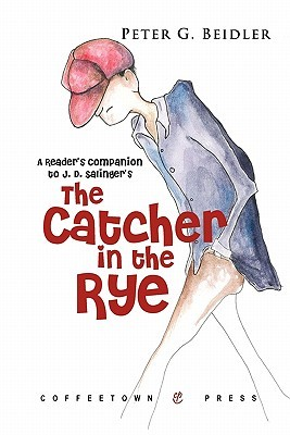 A Reader's Companion To J.D. Salinger's The Catcher In The Rye by Peter G. Beidler