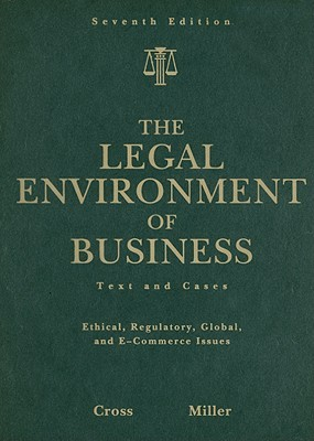 The Legal Environment of Business: Text and Cases: Ethical, Regulatory, Global, and E-Commerce Issues
