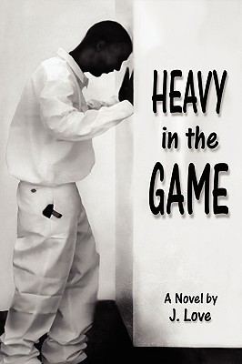 Heavy in the Game by J. Love