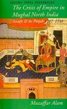 The Crisis of Empire in Mughal North India: Awadh and the Punjab 1707-1748