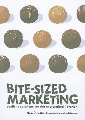 Bite Sized Marketing: Realistic Solutions For The Over Worked Librarian