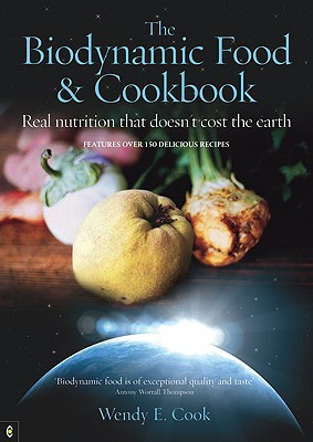The Biodynamic Food & Cookbook by Wendy E. Cook