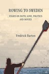 Rowing to Sweden: Essays on Faith, Love, Politics and Movies