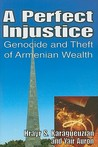 A Perfect Injustice: Genocide and Theft of Armenian Wealth