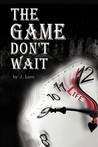 The Game Don't Wait