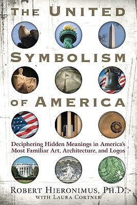 The United Symbolism of America: Deciphering Hidden Meanings in America's Most Familiar Art, Architecture, and Logos