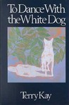 To Dance with the White Dog by Terry Kay