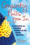Gravity Pulls You in: Perspectives on Parenting Children on the Autism Spectrum