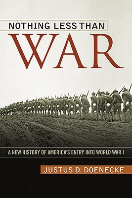 Nothing Less Than War by Justus D. Doenecke