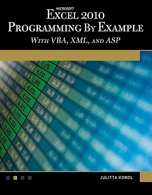 Microsoft(r) Excel(r) 2010 Programming by Example: With VBA, XML, and ASP