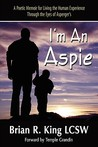 Im an Aspie: A Poetic Memoir for Living the Human Experience Through the Eyes of Aspergers
