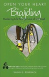 Open Your Heart With Bicycling: Mastering Life Through Love Of The Road (Open Your Heart)