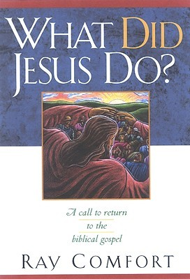 What Did Jesus Do?: A Call to Return to the Biblical Gospel