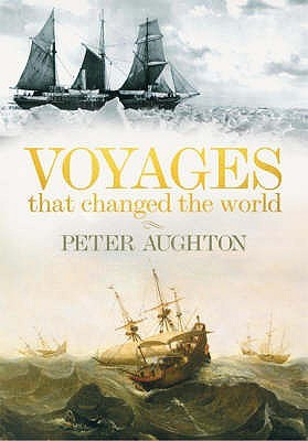 Voyages That Changed The World by Peter Aughton
