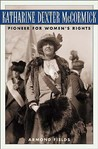 Katharine Dexter McCormick: Pioneer for Women's Rights