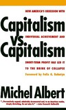 Capitalism vs. Capitalism: How America's Obsession with Individual Achievement and Short-Term Profit has Led It to the Brink of Collapse