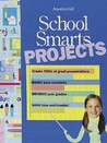 School Smarts Projects: Create TONS of great presentations, BOOST your creativity, IMPROVE your grades, SAVE time & trouble (American Girl)