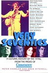 Very Seventies: A Cultural History of the 1970S, from the Pages of Crawdaddy