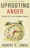 Uprooting Anger, Biblical Help for a Common Problem