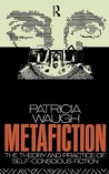 Metafiction: The Theory and Practice of Self-Conscious Fiction