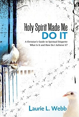 Holy Spirit Made Me Do It: A Christian's Guide to Spiritual Etiquette