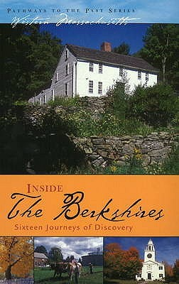 Inside The Berkshires: Sixteen Journeys of Discovery (Pathways to the Past)