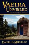 Vaetra Unveiled by Daniel R. Marvello