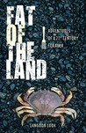 Fat of the Land by Langdon Cook