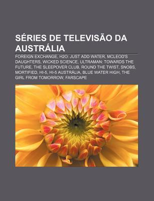 Series de Televisao Da Australia: Foreign Exchange, H2O: Just Add Water, McLeod's Daughters, Wicked Science, Ultraman: Towards the Future