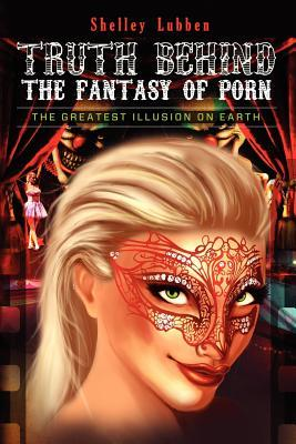 Truth Behind the Fantasy of Porn by Shelley Lubben