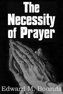 The Necessity of Prayer by E.M. Bounds