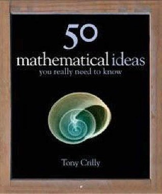 50 Mathematical Ideas You Really Need to Know by Tony Crilly