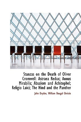 Stanzas on the Death of Oliver Cromwell: Astraea Redux; Annus Mirabilis; Absalom and Achitophel; Rel
