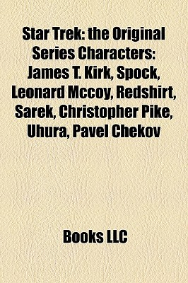 Star Trek: The Original Series Characters: James T. Kirk, Spock, Leonard McCoy, Redshirt, Sarek, Christopher Pike, Uhura, Pavel Chekov
