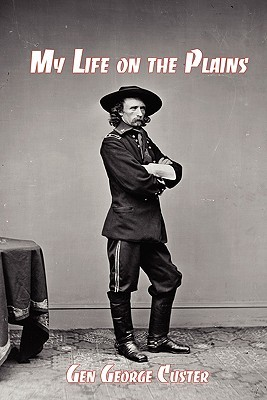 My Life on the Plains: General George Custer's Firsthand Account of the Washita Campaign