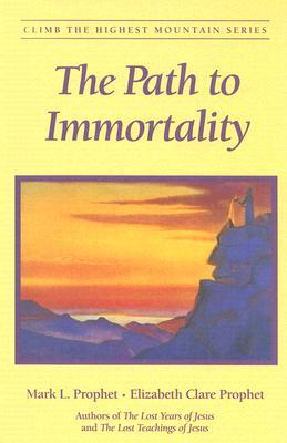 The Path to Immortality by Mark L. Prophet