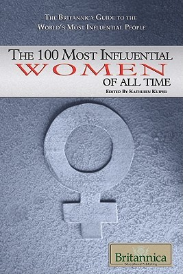 The 100 Most Influential Women of All Time by Kathleen Kuiper