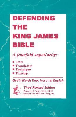 Defending the King James Bible by D.A. Waite