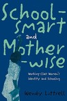 School-Smart and Mother-Wise: Working-Class Women's Identity and Schooling