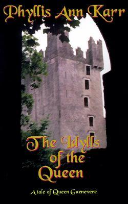 The Idylls of the Queen by Phyllis Ann Karr