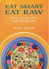 Eat Smart Eat Raw by Kate Wood
