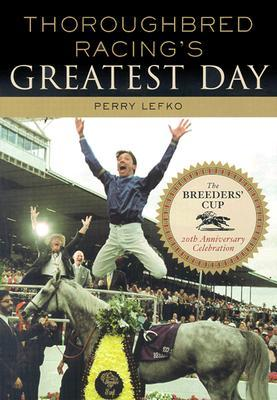 Thoroughbred Racing's Greatest Day by Perry Lefko